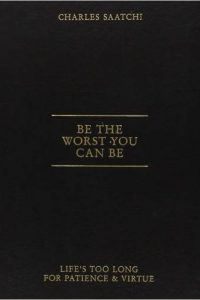 Libro di Charles saatchi - be the worst you can.